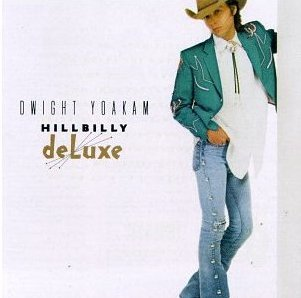 Dwight Yoakam - Hillbilly Deluxe - Cd